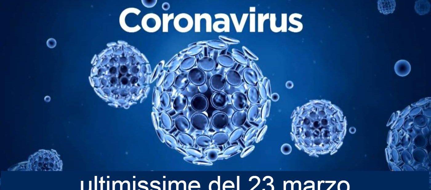 CORONAVIRUS – AGGIORNAMENTO CON GLI ULTIMISSIMI DATI DI OGGI 23 MARZO