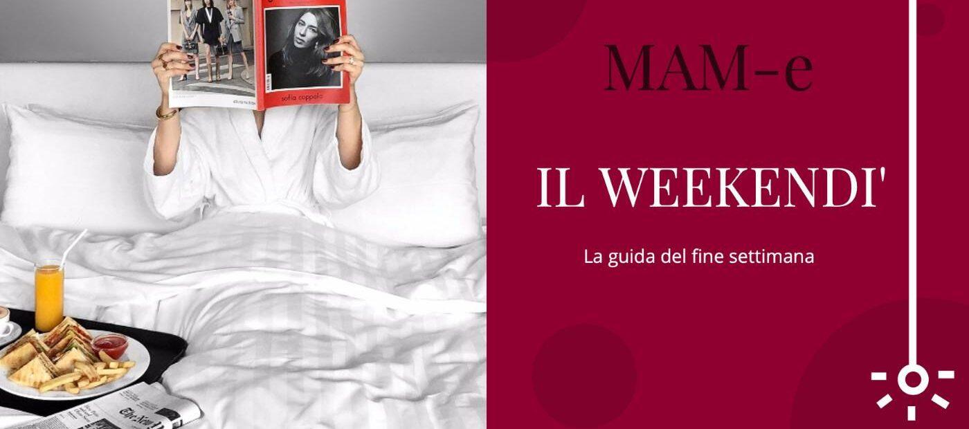 Milano Weekendì: il programma del fine settimana MAM-e